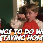 Top 5 Things to do When Staying Home
