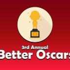 3rd Annual Better Oscars